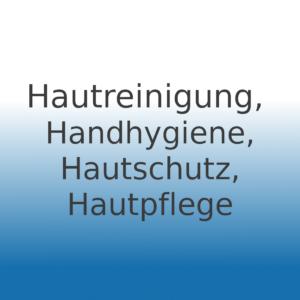 Hautreinigung, Handhygiene, Hautpflege, Hautschutz